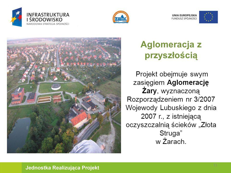 """Aglomeracja z przyszłością Projekt obejmuje swym zasięgiem Aglomerację Żary, wyznaczoną Rozporządzeniem nr 3/2007 Wojewody Lubuskiego z dnia 2007 r., z istniejącą oczyszczalnią ścieków """"Złota Struga w Żarach."""