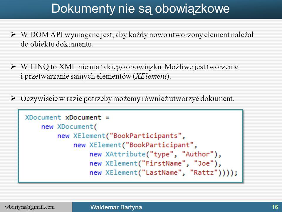 wbartyna@gmail.com Waldemar Bartyna Dokumenty nie są obowiązkowe  W DOM API wymagane jest, aby każdy nowo utworzony element należał do obiektu dokume
