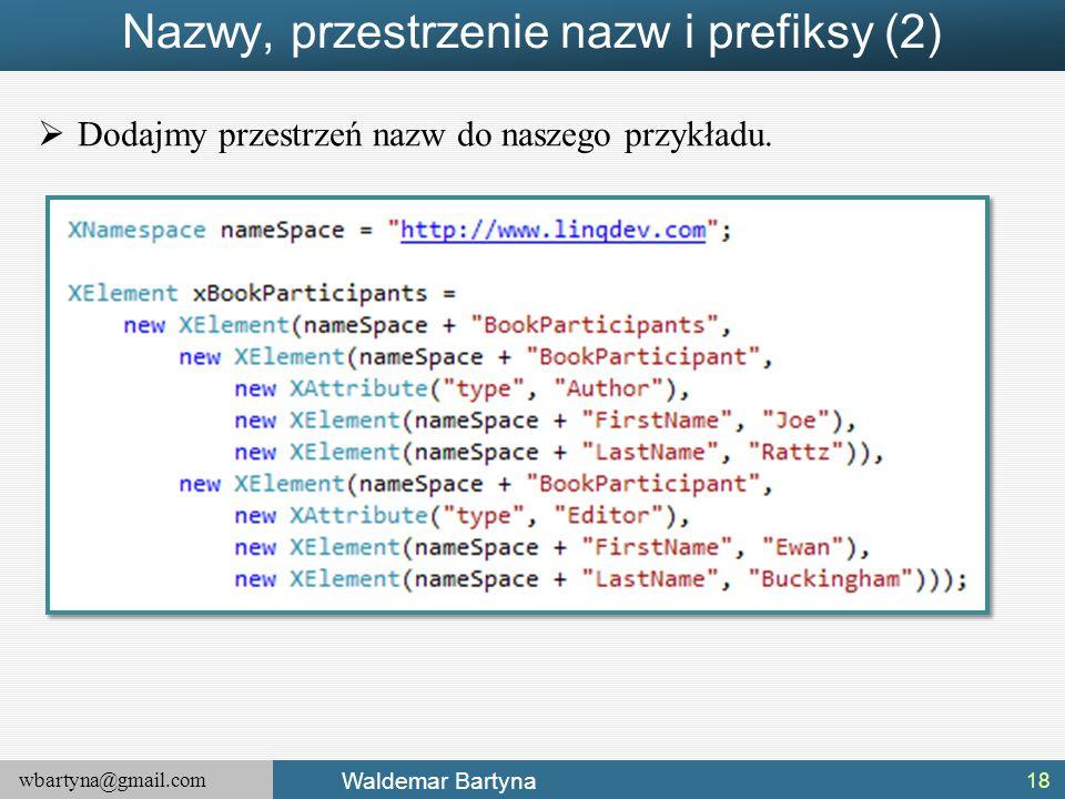 wbartyna@gmail.com Waldemar Bartyna Nazwy, przestrzenie nazw i prefiksy (2)  Dodajmy przestrzeń nazw do naszego przykładu. 18