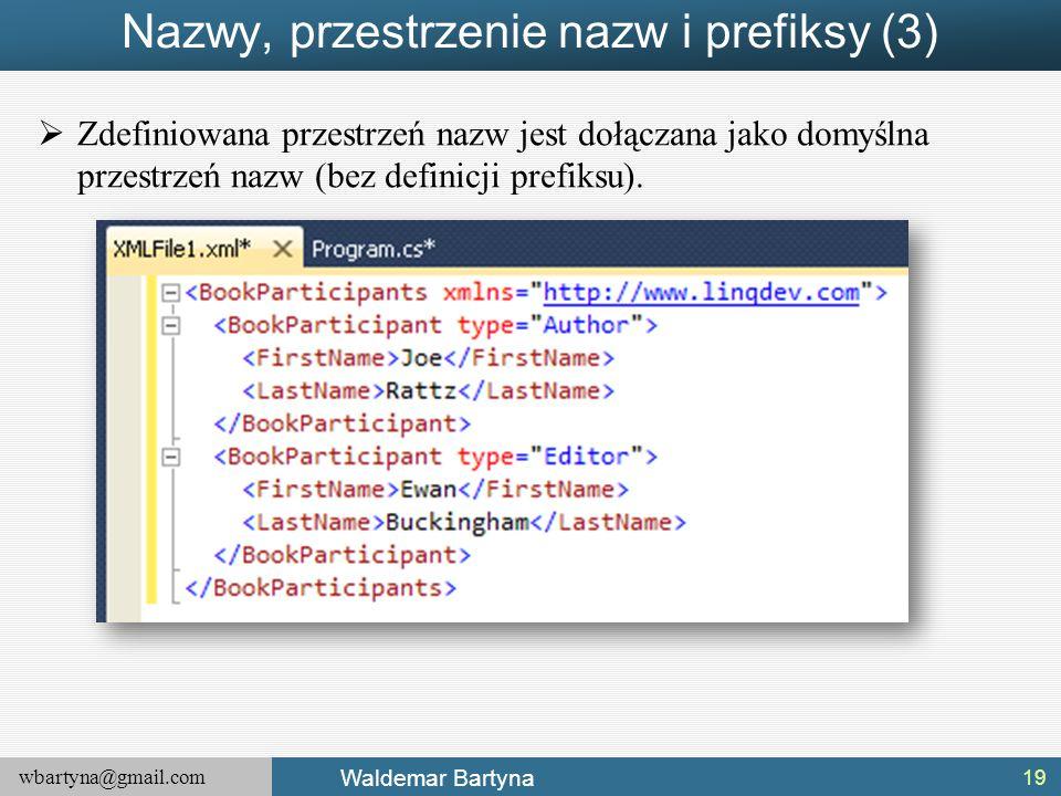 wbartyna@gmail.com Waldemar Bartyna Nazwy, przestrzenie nazw i prefiksy (3)  Zdefiniowana przestrzeń nazw jest dołączana jako domyślna przestrzeń naz
