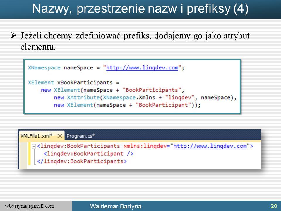 wbartyna@gmail.com Waldemar Bartyna Nazwy, przestrzenie nazw i prefiksy (4)  Jeżeli chcemy zdefiniować prefiks, dodajemy go jako atrybut elementu. 20