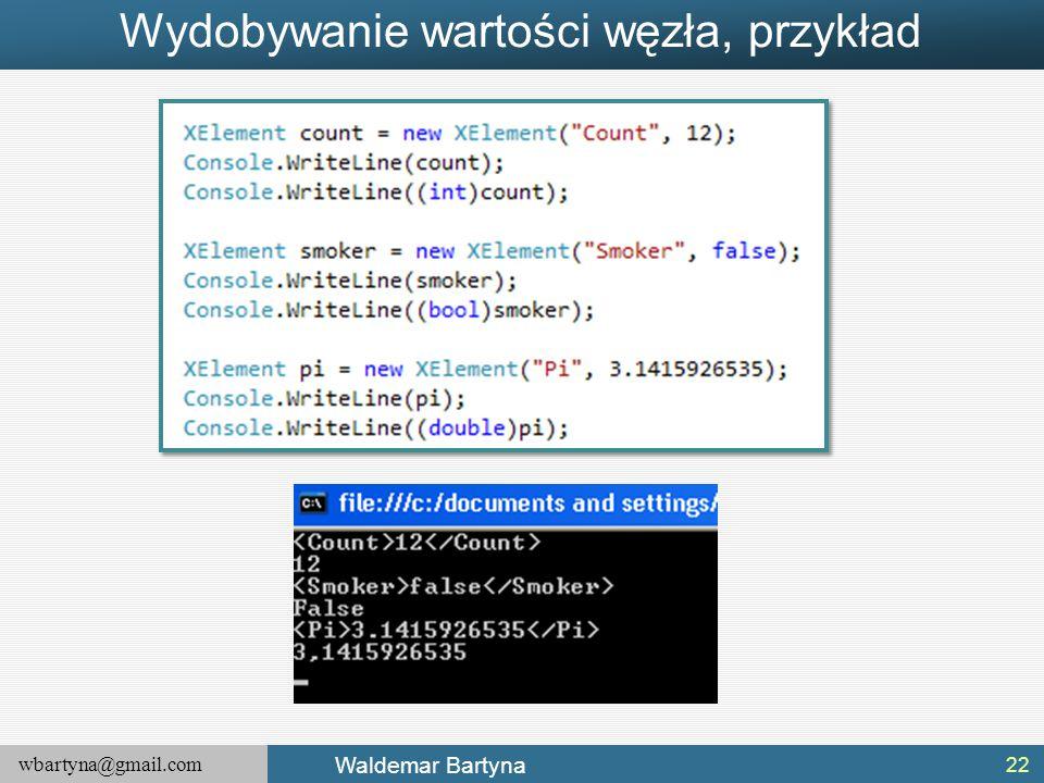 wbartyna@gmail.com Waldemar Bartyna Wydobywanie wartości węzła, przykład 22