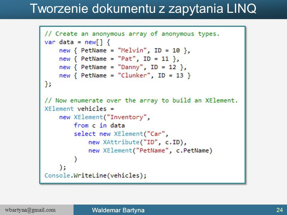 wbartyna@gmail.com Waldemar Bartyna Tworzenie dokumentu z zapytania LINQ 24