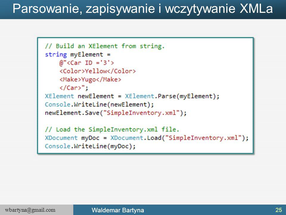 wbartyna@gmail.com Waldemar Bartyna Parsowanie, zapisywanie i wczytywanie XMLa 25
