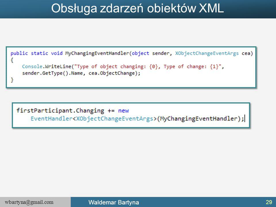 wbartyna@gmail.com Waldemar Bartyna Obsługa zdarzeń obiektów XML 29