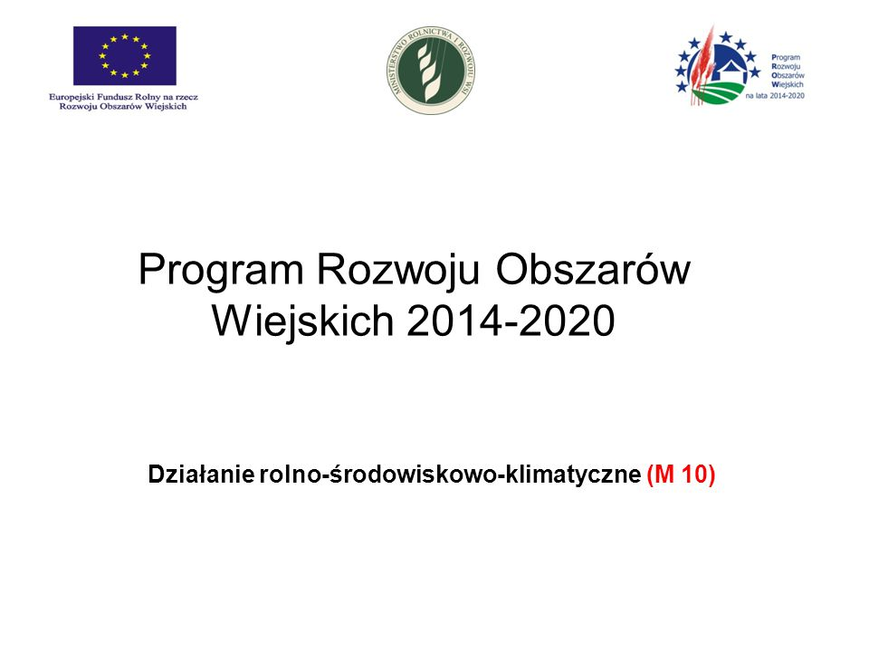 Program Rozwoju Obszarów Wiejskich 2014-2020 Działanie rolno-środowiskowo-klimatyczne (M 10)
