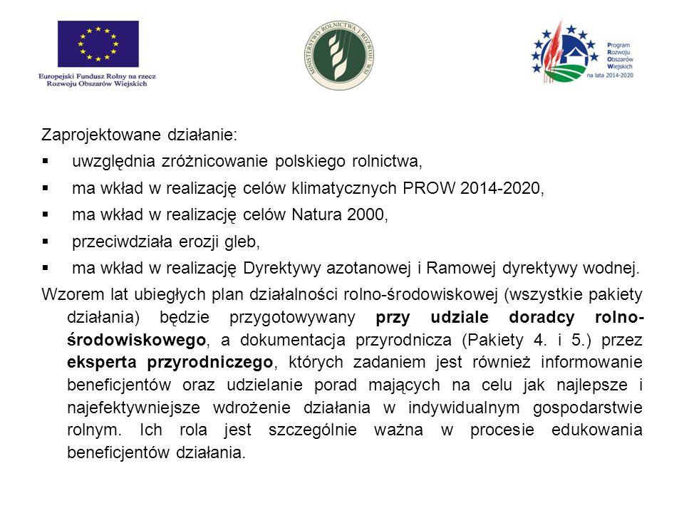 Zaprojektowane działanie:  uwzględnia zróżnicowanie polskiego rolnictwa,  ma wkład w realizację celów klimatycznych PROW 2014-2020,  ma wkład w rea