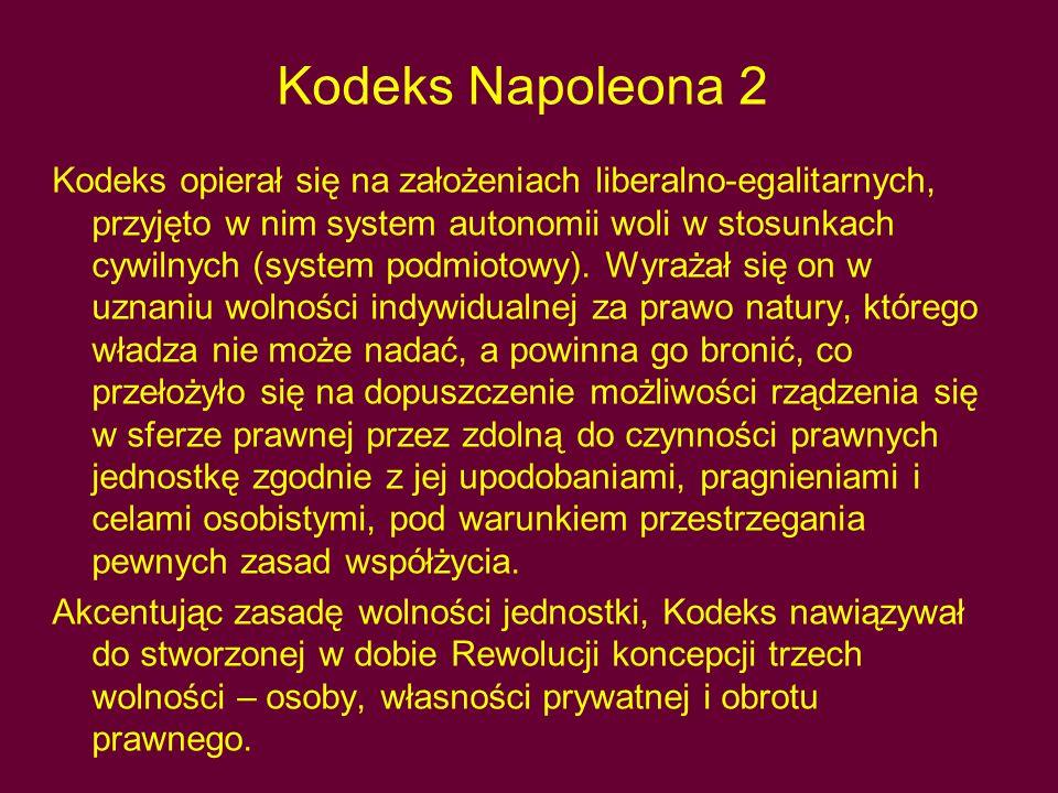 Kodeks Napoleona 2 Kodeks opierał się na założeniach liberalno-egalitarnych, przyjęto w nim system autonomii woli w stosunkach cywilnych (system podmiotowy).