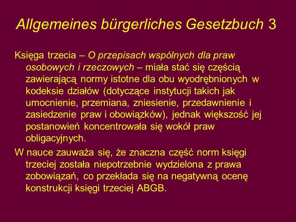 Allgemeines bürgerliches Gesetzbuch 3 Księga trzecia – O przepisach wspólnych dla praw osobowych i rzeczowych – miała stać się częścią zawierającą normy istotne dla obu wyodrębnionych w kodeksie działów (dotyczące instytucji takich jak umocnienie, przemiana, zniesienie, przedawnienie i zasiedzenie praw i obowiązków), jednak większość jej postanowień koncentrowała się wokół praw obligacyjnych.