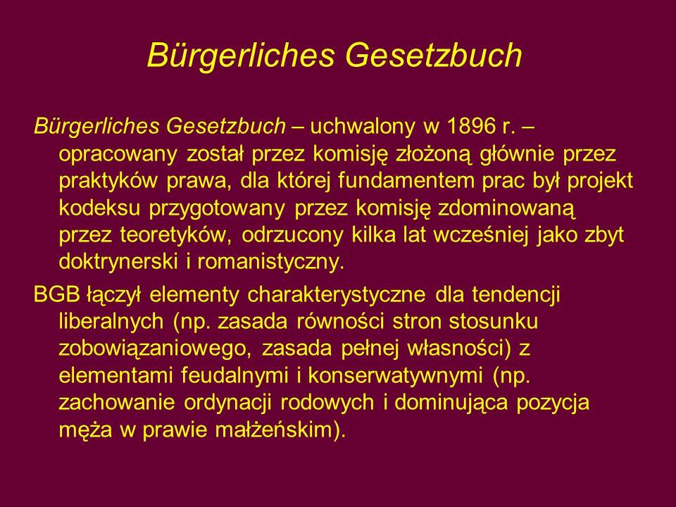 Bürgerliches Gesetzbuch Bürgerliches Gesetzbuch – uchwalony w 1896 r. – opracowany został przez komisję złożoną głównie przez praktyków prawa, dla któ