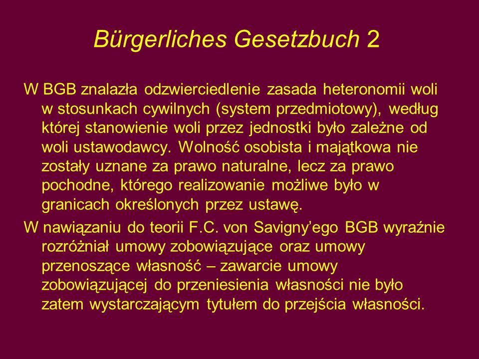 Bürgerliches Gesetzbuch 2 W BGB znalazła odzwierciedlenie zasada heteronomii woli w stosunkach cywilnych (system przedmiotowy), według której stanowienie woli przez jednostki było zależne od woli ustawodawcy.