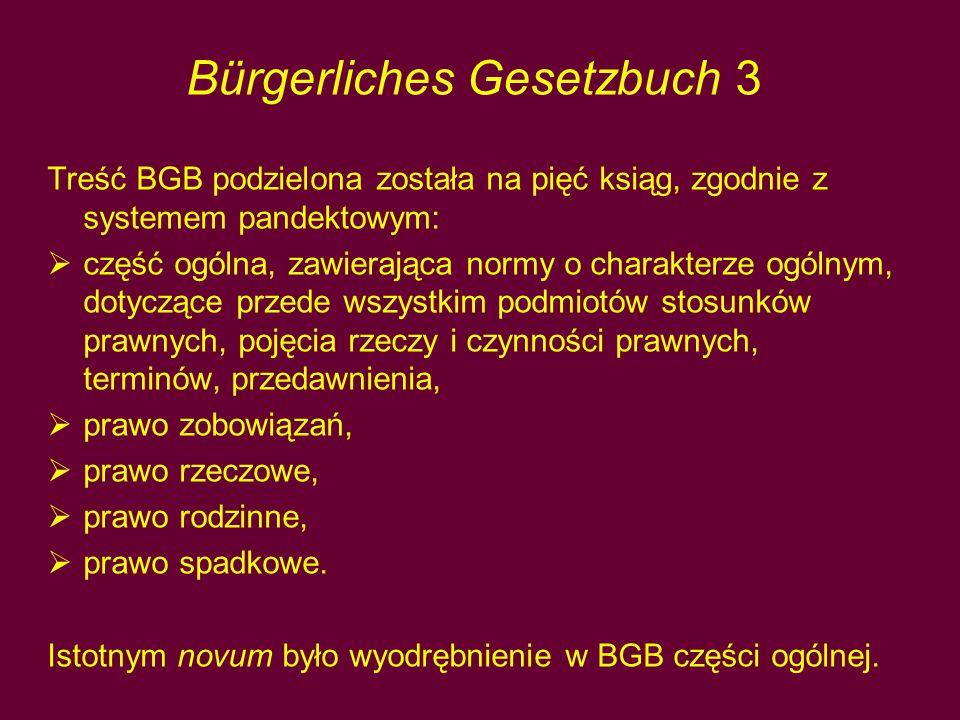 Bürgerliches Gesetzbuch 3 Treść BGB podzielona została na pięć ksiąg, zgodnie z systemem pandektowym:  część ogólna, zawierająca normy o charakterze ogólnym, dotyczące przede wszystkim podmiotów stosunków prawnych, pojęcia rzeczy i czynności prawnych, terminów, przedawnienia,  prawo zobowiązań,  prawo rzeczowe,  prawo rodzinne,  prawo spadkowe.