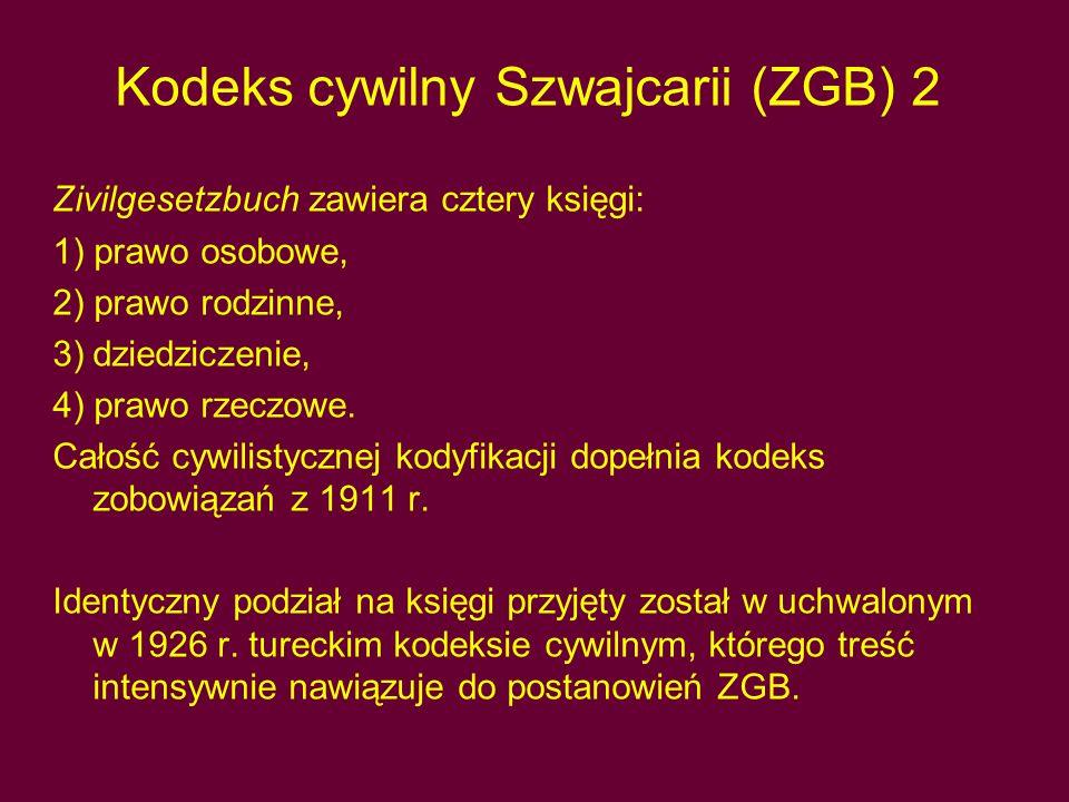 Kodeks cywilny Szwajcarii (ZGB) 2 Zivilgesetzbuch zawiera cztery księgi: 1) prawo osobowe, 2) prawo rodzinne, 3)dziedziczenie, 4) prawo rzeczowe.
