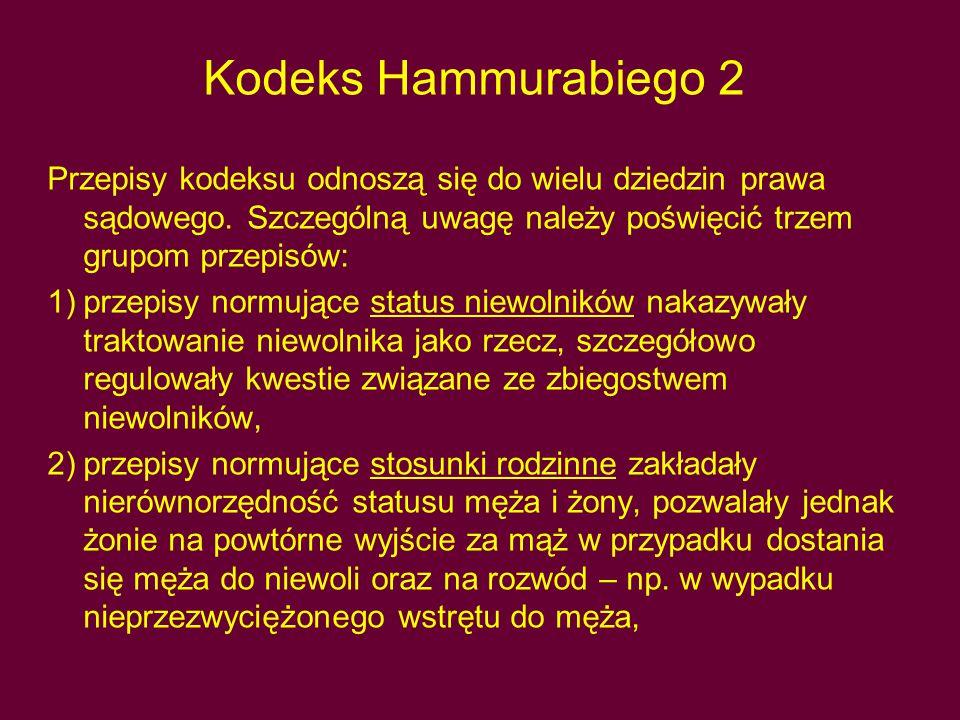 Kodeks Hammurabiego 2 Przepisy kodeksu odnoszą się do wielu dziedzin prawa sądowego. Szczególną uwagę należy poświęcić trzem grupom przepisów: 1)przep