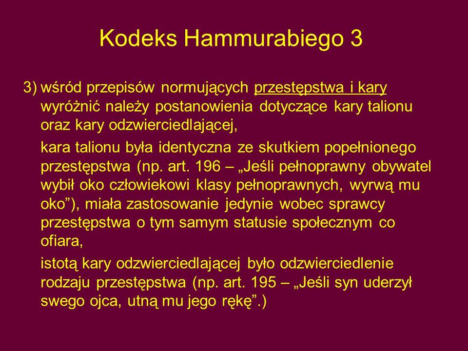 Kodeks Hammurabiego 3 3)wśród przepisów normujących przestępstwa i kary wyróżnić należy postanowienia dotyczące kary talionu oraz kary odzwierciedlającej, kara talionu była identyczna ze skutkiem popełnionego przestępstwa (np.