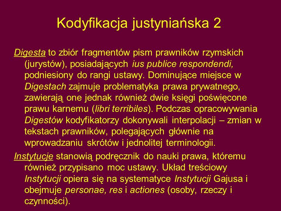 Kodyfikacja justyniańska 2 Digesta to zbiór fragmentów pism prawników rzymskich (jurystów), posiadających ius publice respondendi, podniesiony do rang