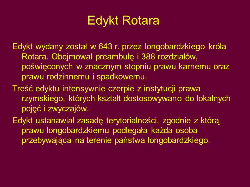 Edykt Rotara Edykt wydany został w 643 r. przez longobardzkiego króla Rotara. Obejmował preambułę i 388 rozdziałów, poświęconych w znacznym stopniu pr