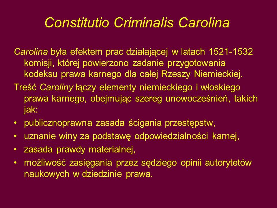 Constitutio Criminalis Carolina Carolina była efektem prac działającej w latach 1521-1532 komisji, której powierzono zadanie przygotowania kodeksu pra