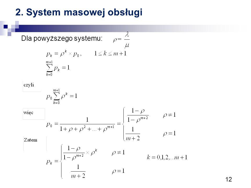 12 2. System masowej obsługi Dla powyższego systemu: