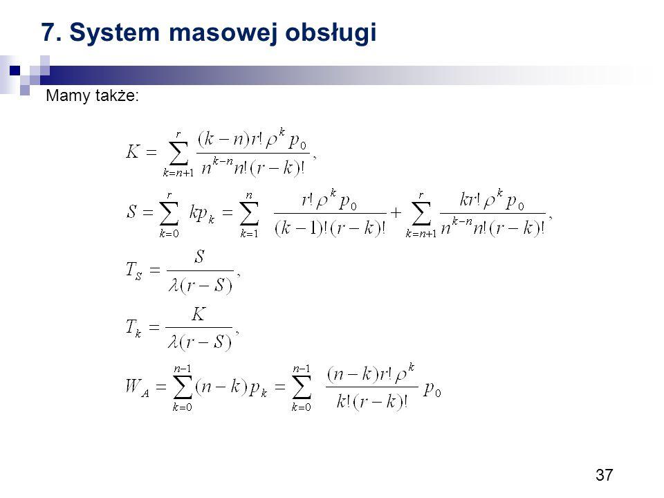 37 7. System masowej obsługi Mamy także: