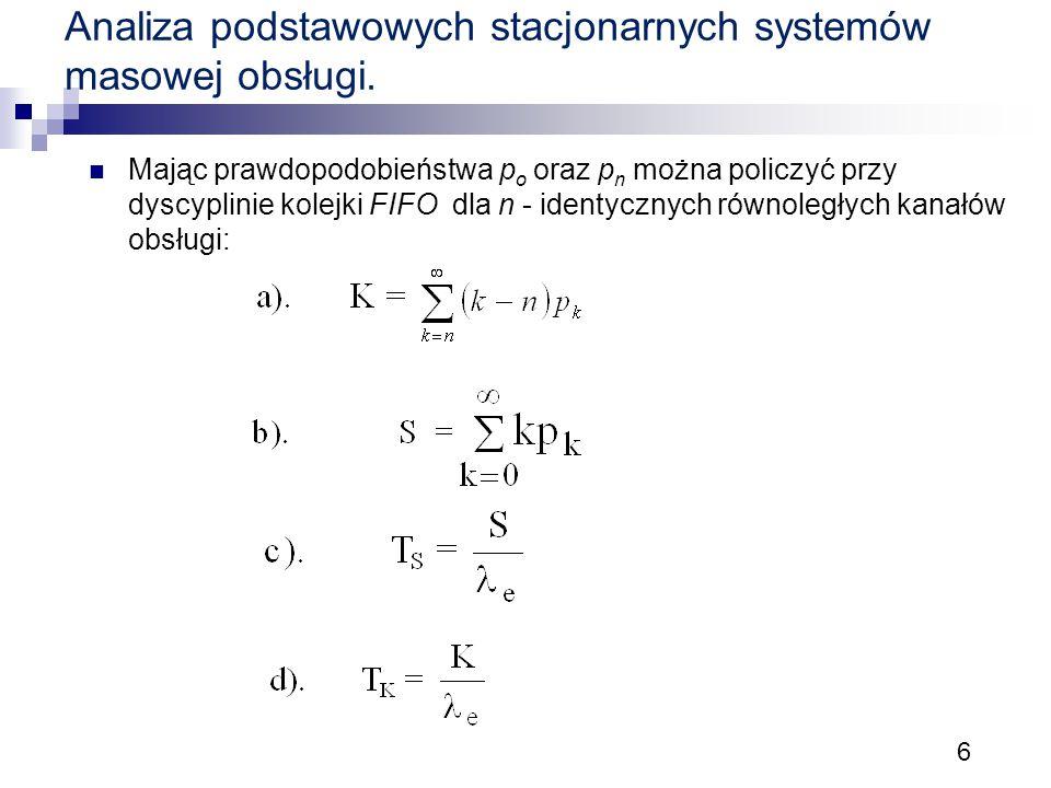 6 Analiza podstawowych stacjonarnych systemów masowej obsługi. Mając prawdopodobieństwa p o oraz p n można policzyć przy dyscyplinie kolejki FIFO dla