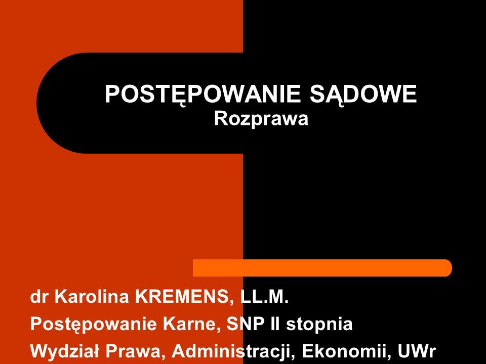 POSTĘPOWANIE SĄDOWE Rozprawa dr Karolina KREMENS, LL.M. Postępowanie Karne, SNP II stopnia Wydział Prawa, Administracji, Ekonomii, UWr