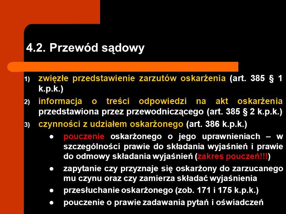 4.2. Przewód sądowy 1) zwięzłe przedstawienie zarzutów oskarżenia (art. 385 § 1 k.p.k.) 2) informacja o treści odpowiedzi na akt oskarżenia przedstawi