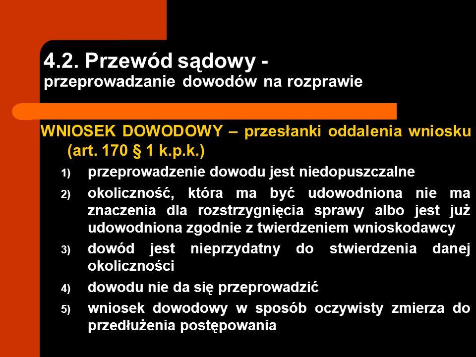 4.2. Przewód sądowy - przeprowadzanie dowodów na rozprawie WNIOSEK DOWODOWY – przesłanki oddalenia wniosku (art. 170 § 1 k.p.k.) 1) przeprowadzenie do