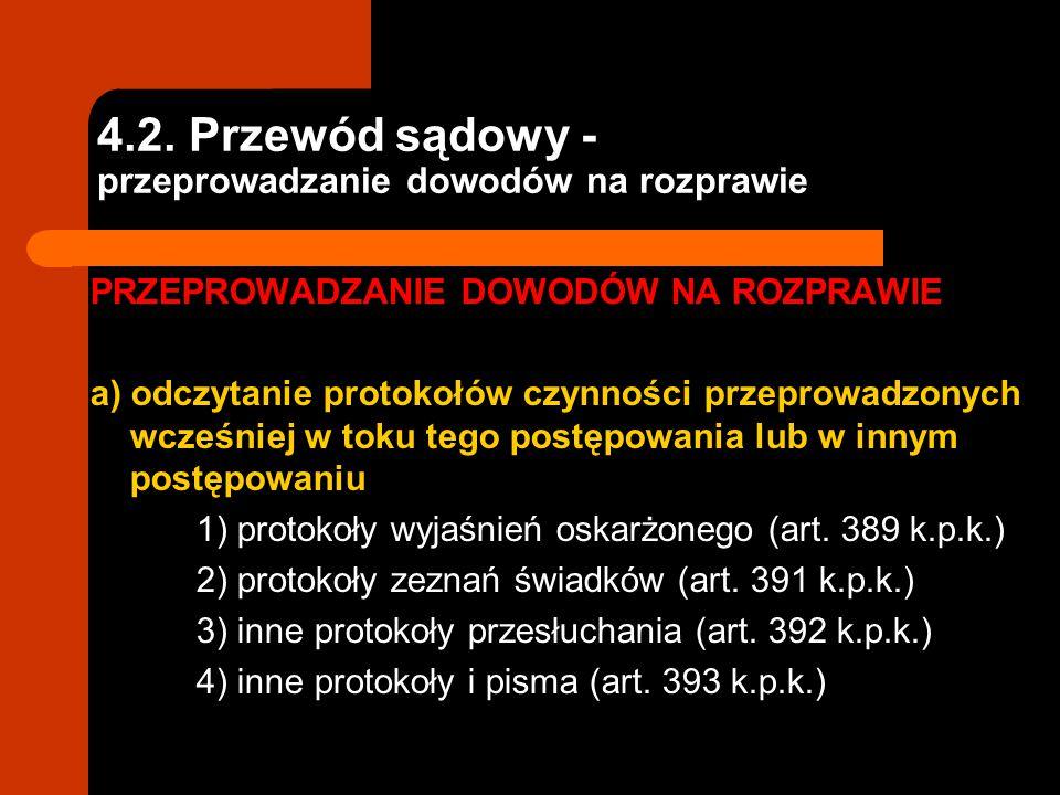4.2. Przewód sądowy - przeprowadzanie dowodów na rozprawie PRZEPROWADZANIE DOWODÓW NA ROZPRAWIE a) odczytanie protokołów czynności przeprowadzonych wc