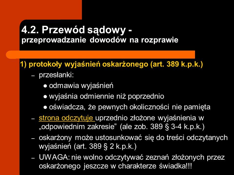 4.2. Przewód sądowy - przeprowadzanie dowodów na rozprawie 1) protokoły wyjaśnień oskarżonego (art. 389 k.p.k.) – przesłanki: odmawia wyjaśnień wyjaśn