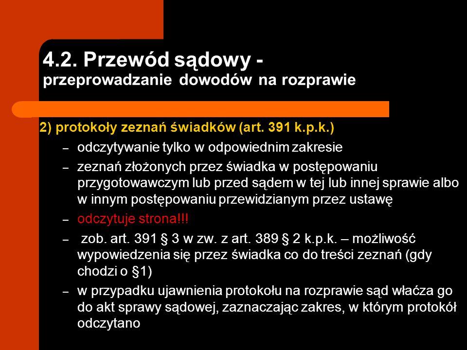 4.2. Przewód sądowy - przeprowadzanie dowodów na rozprawie 2) protokoły zeznań świadków (art. 391 k.p.k.) – odczytywanie tylko w odpowiednim zakresie