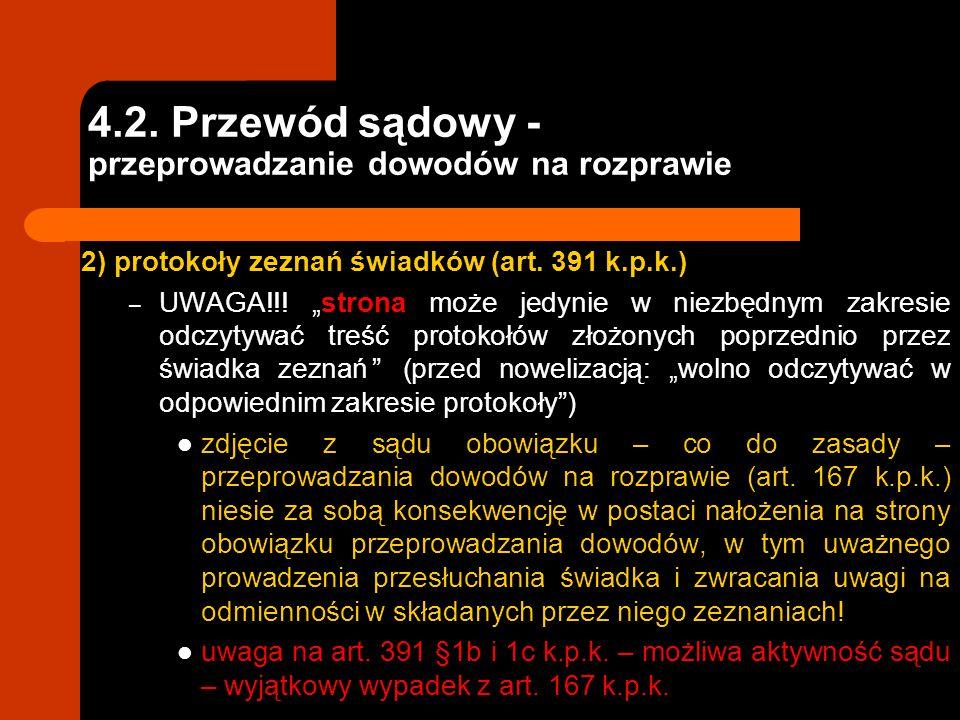 """4.2. Przewód sądowy - przeprowadzanie dowodów na rozprawie 2) protokoły zeznań świadków (art. 391 k.p.k.) – UWAGA!!! """"strona może jedynie w niezbędnym"""