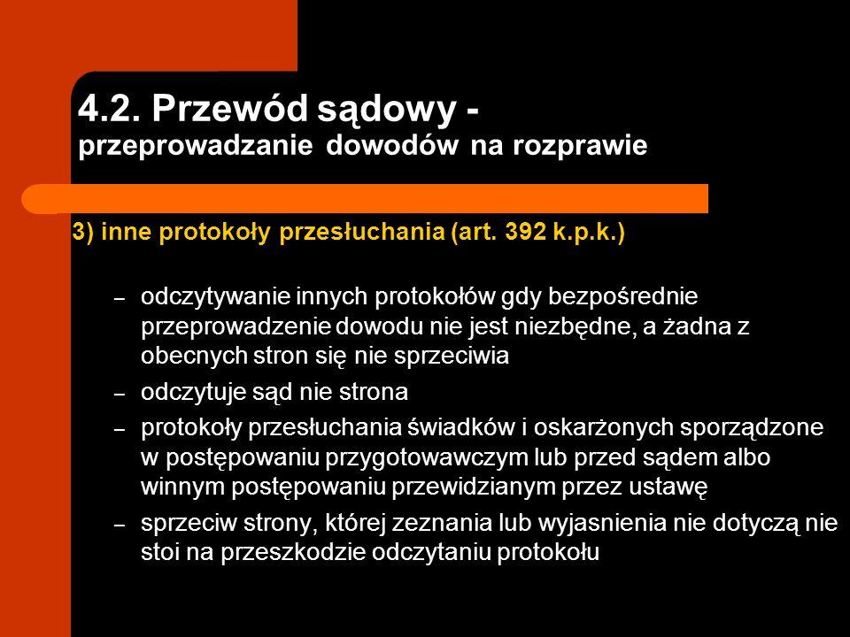 4.2. Przewód sądowy - przeprowadzanie dowodów na rozprawie 3) inne protokoły przesłuchania (art. 392 k.p.k.) – odczytywanie innych protokołów gdy bezp