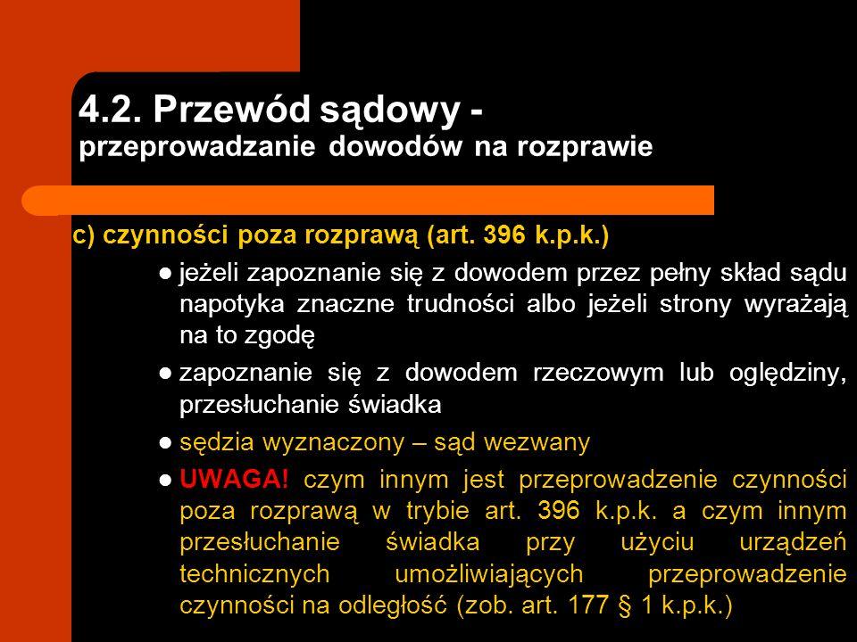 4.2. Przewód sądowy - przeprowadzanie dowodów na rozprawie c) czynności poza rozprawą (art. 396 k.p.k.) jeżeli zapoznanie się z dowodem przez pełny sk