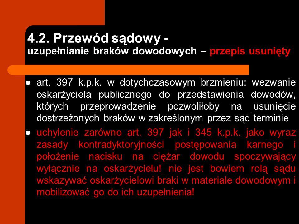 4.2. Przewód sądowy - uzupełnianie braków dowodowych – przepis usunięty art. 397 k.p.k. w dotychczasowym brzmieniu: wezwanie oskarżyciela publicznego