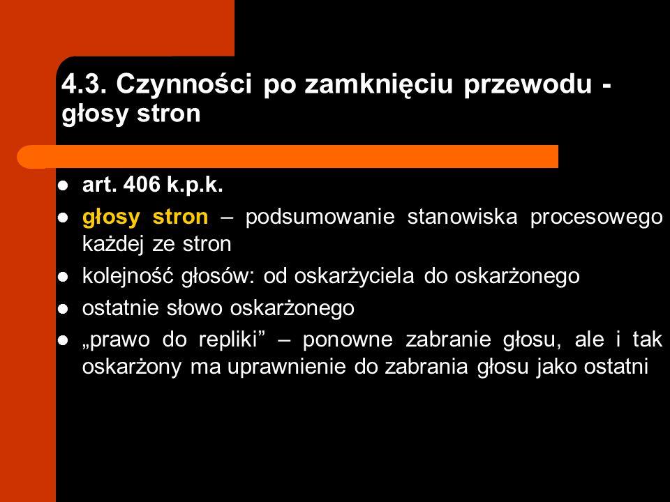 4.3. Czynności po zamknięciu przewodu - głosy stron art. 406 k.p.k. głosy stron – podsumowanie stanowiska procesowego każdej ze stron kolejność głosów