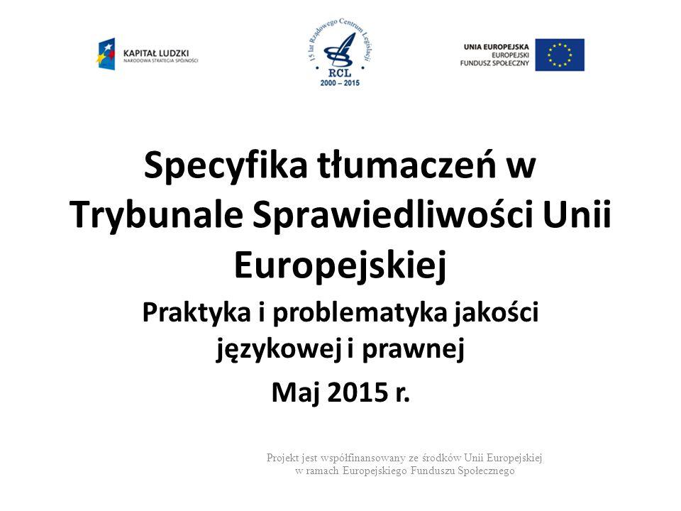 Specyfika tłumaczeń w Trybunale Sprawiedliwości Unii Europejskiej Praktyka i problematyka jakości językowej i prawnej Maj 2015 r.
