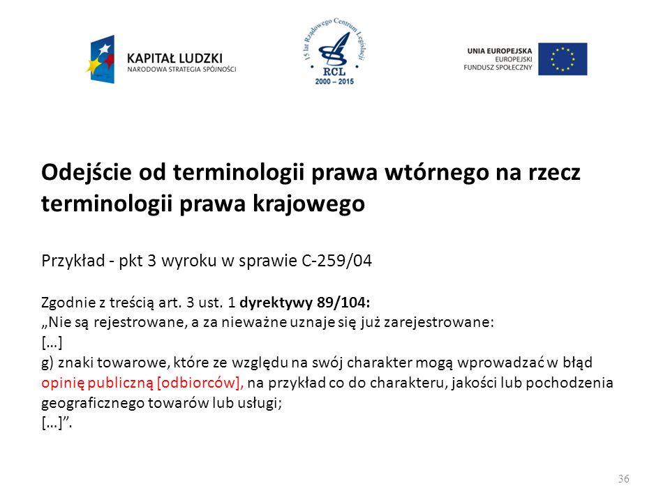 Odejście od terminologii prawa wtórnego na rzecz terminologii prawa krajowego Przykład - pkt 3 wyroku w sprawie C-259/04 Zgodnie z treścią art.