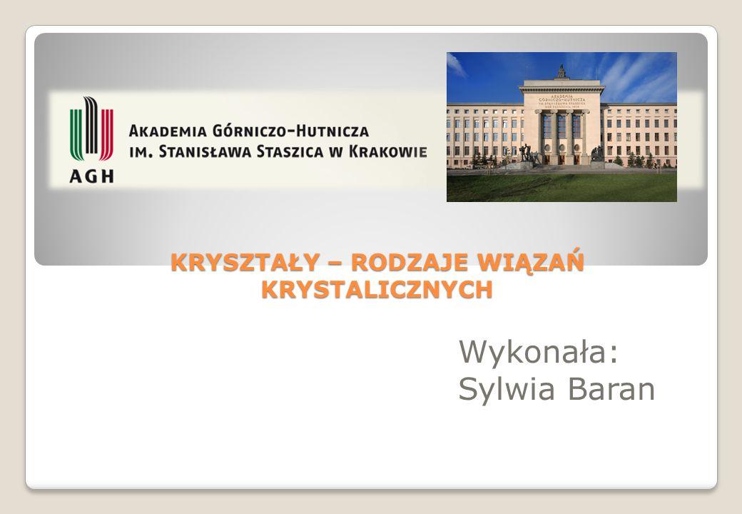 KRYSZTAŁY – RODZAJE WIĄZAŃ KRYSTALICZNYCH Wykonała: Sylwia Baran