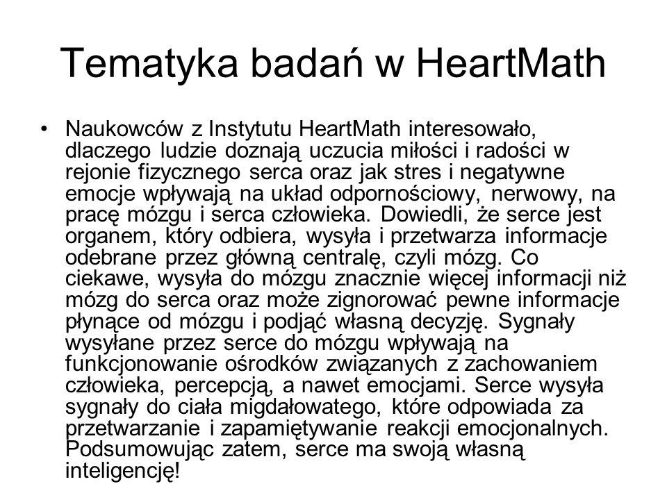 Tematyka badań w HeartMath Naukowców z Instytutu HeartMath interesowało, dlaczego ludzie doznają uczucia miłości i radości w rejonie fizycznego serca oraz jak stres i negatywne emocje wpływają na układ odpornościowy, nerwowy, na pracę mózgu i serca człowieka.