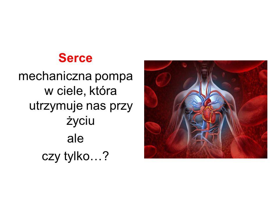 Serce mechaniczna pompa w ciele, która utrzymuje nas przy życiu ale czy tylko…?