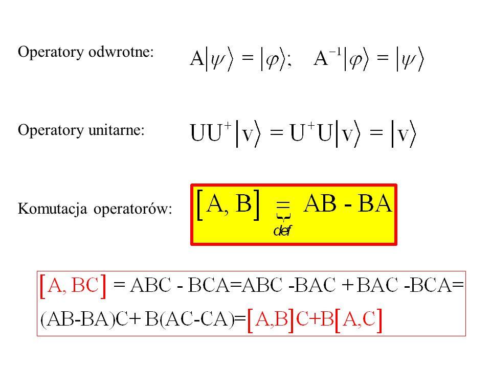 Operatory odwrotne: Operatory unitarne: Komutacja operatorów: