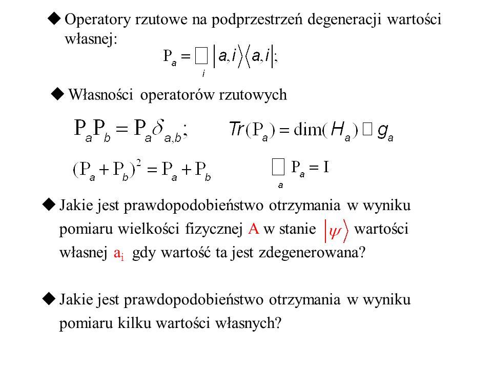  Jakie jest prawdopodobieństwo otrzymania w wyniku pomiaru wielkości fizycznej A w stanie wartości własnej a i gdy wartość ta jest zdegenerowana?  J