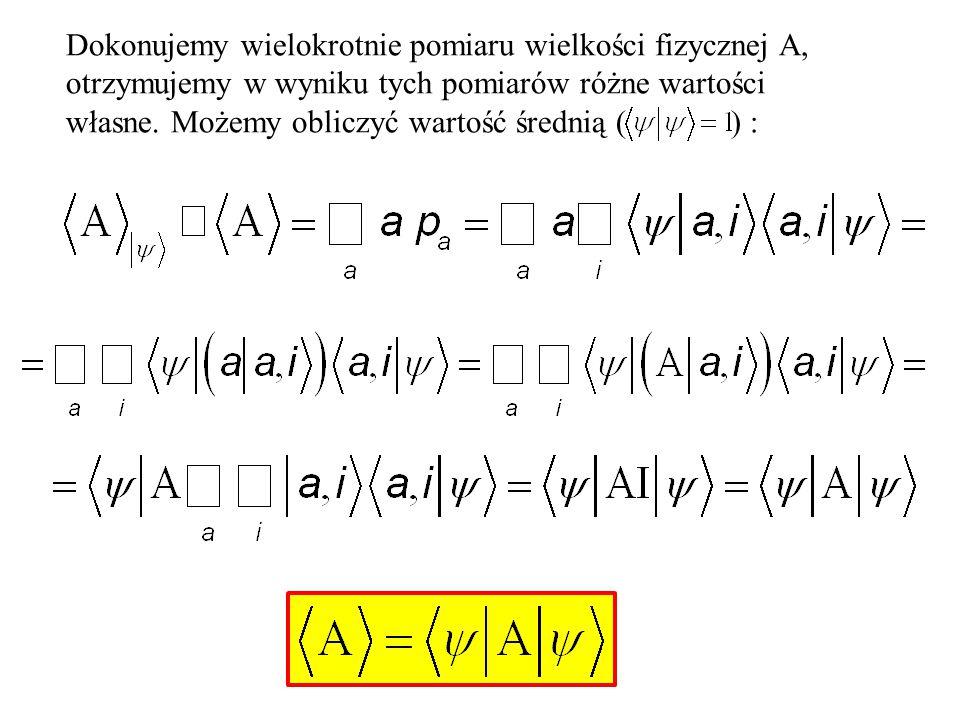 Dokonujemy wielokrotnie pomiaru wielkości fizycznej A, otrzymujemy w wyniku tych pomiarów różne wartości własne. Możemy obliczyć wartość średnią ( ) :