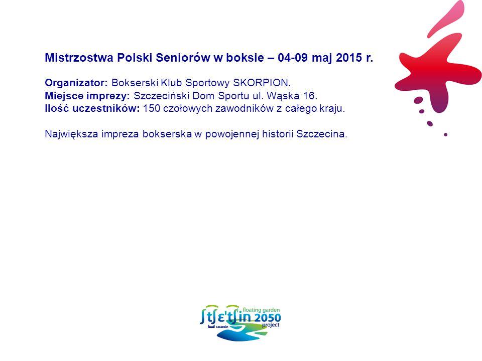 Mistrzostwa Polski Seniorów w boksie – 04-09 maj 2015 r. Organizator: Bokserski Klub Sportowy SKORPION. Miejsce imprezy: Szczeciński Dom Sportu ul. Wą
