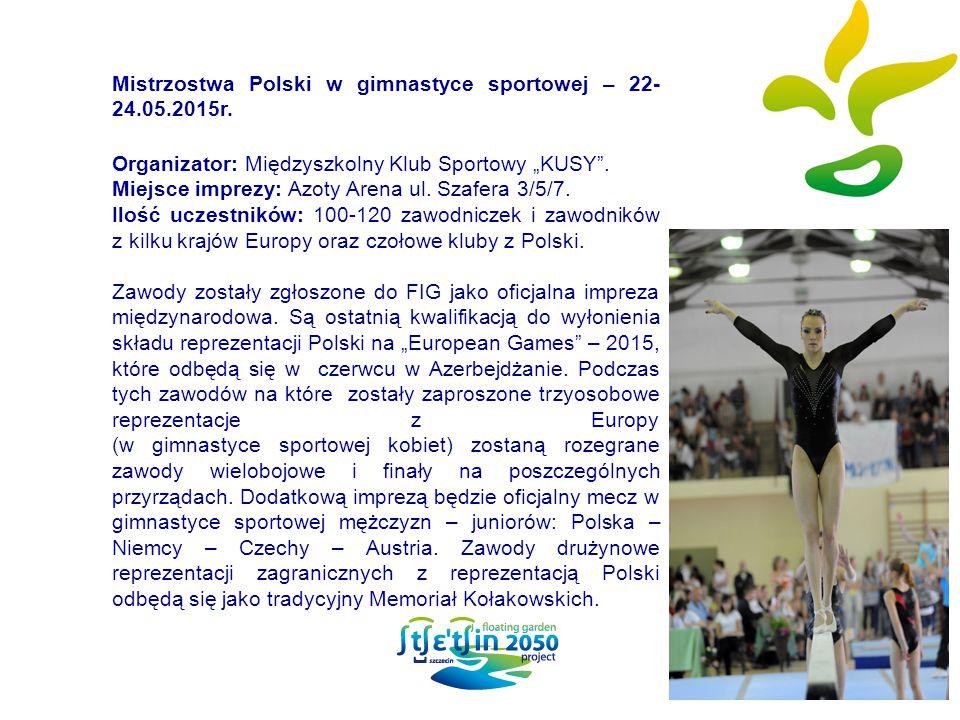 """Mistrzostwa Polski w gimnastyce sportowej – 22- 24.05.2015r. Organizator: Międzyszkolny Klub Sportowy """"KUSY"""". Miejsce imprezy: Azoty Arena ul. Szafera"""