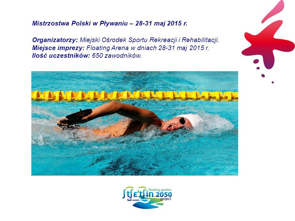 Mistrzostwa Polski w Pływaniu – 28-31 maj 2015 r. Organizatorzy: Miejski Ośrodek Sportu Rekreacji i Rehabilitacji. Miejsce imprezy: Floating Arena w d