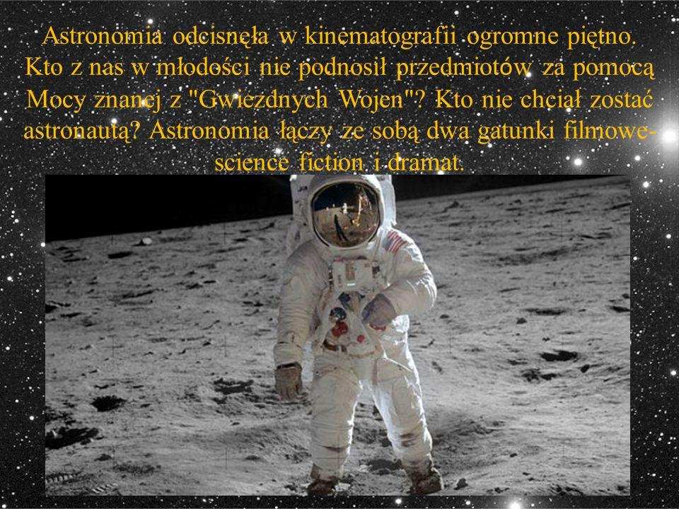 Astronomia odcisnęła w kinematografii ogromne piętno. Kto z nas w młodości nie podnosił przedmiot ó w za pomocą Mocy znanej z