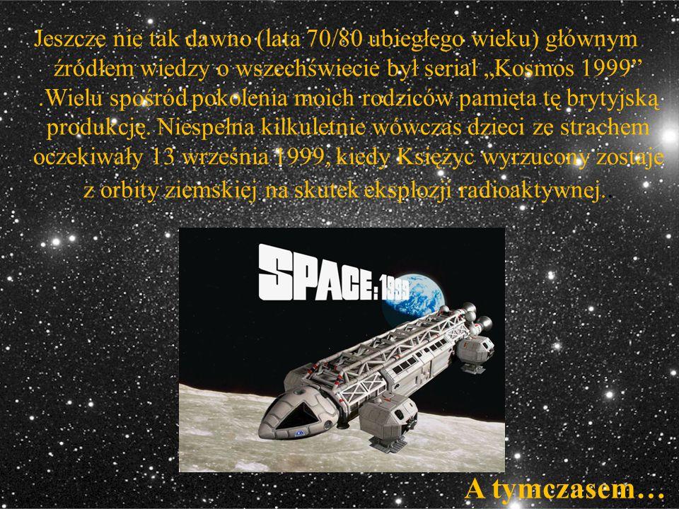 """Jeszcze nie tak dawno (lata 70/80 ubiegłego wieku) głównym źródłem wiedzy o wszechświecie był serial """"Kosmos 1999"""".Wielu spośród pokolenia moich rodzi"""