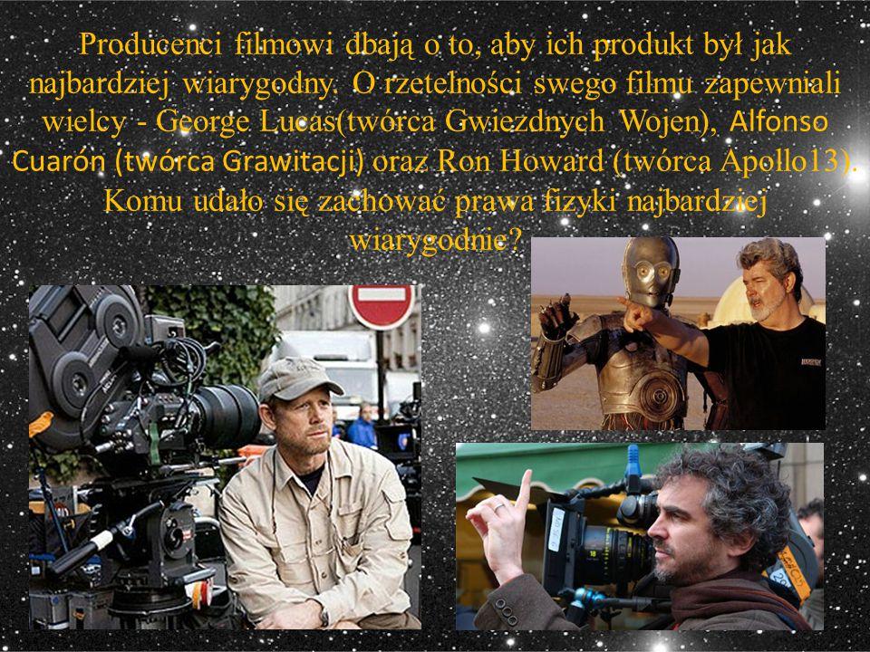 Producenci filmowi dbają o to, aby ich produkt był jak najbardziej wiarygodny. O rzetelności swego filmu zapewniali wielcy - George Lucas(twórca Gwiez